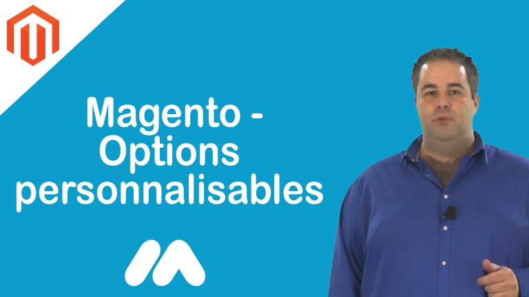 Magento – Options Personnalisables – Tuto Magento – Market Academy