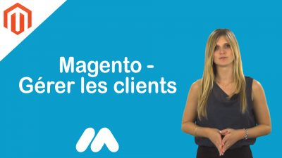 Magento – Gérer les clients – Tuto Magento – Market Academy