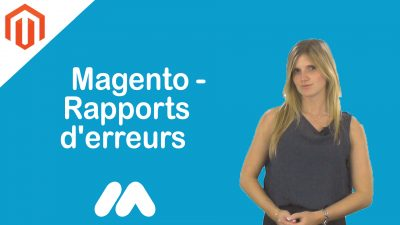 Magento – Rapports d'erreurs – Tuto Magento – Market Academy