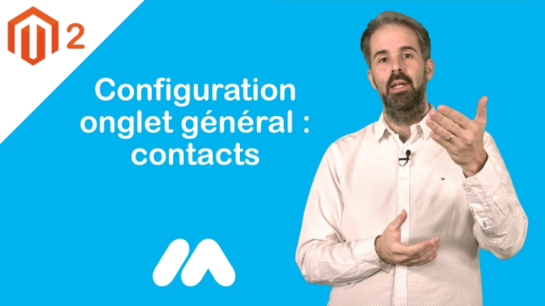 Magento 2 : Configuration Onglet Général : Contacts